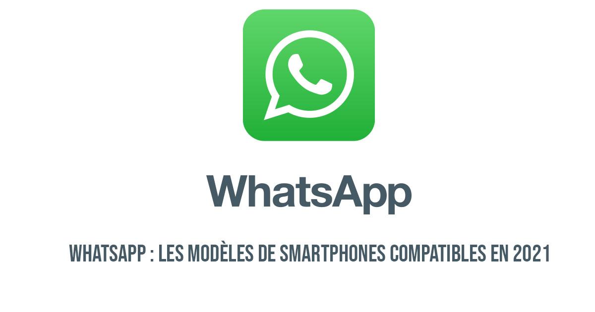 WhatsApp : les modèles de smartphones compatibles en 2021